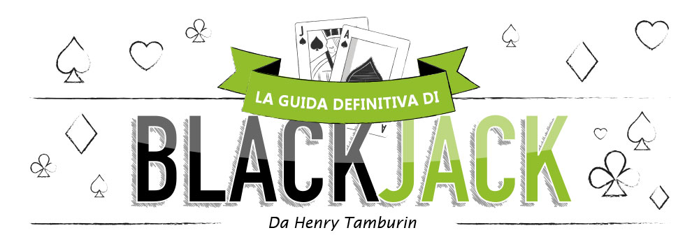 LA GUIDA STRATEGICA DEFINITIVA PER IL BLACKJACK